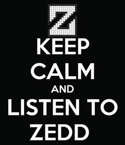 Poster: KEEP CALM AND LISTEN TO ZEDD