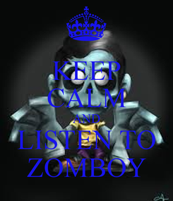 Poster: KEEP CALM AND LISTEN TO ZOMBOY