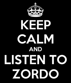 Poster: KEEP CALM AND LISTEN TO ZORDO