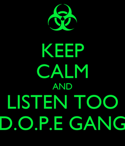 Poster: KEEP CALM AND LISTEN TOO D.O.P.E GANG