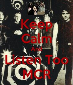 Poster: Keep Calm And Listen Too MCR