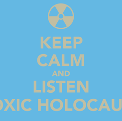 Poster: KEEP CALM AND LISTEN TOXIC HOLOCAUST