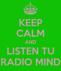 Poster: KEEP CALM AND LISTEN TU RADIO MIND