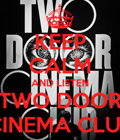 Poster: KEEP CALM AND LISTEN TWO DOOR CINEMA CLUB