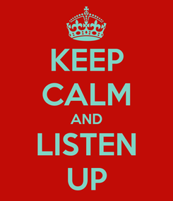 Poster: KEEP CALM AND LISTEN UP