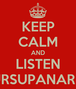 Poster: KEEP CALM AND LISTEN URSUPANARU