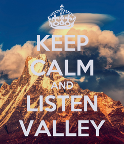 Poster: KEEP CALM AND LISTEN VALLEY