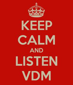 Poster: KEEP CALM AND LISTEN VDM