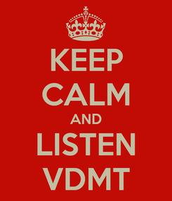 Poster: KEEP CALM AND LISTEN VDMT