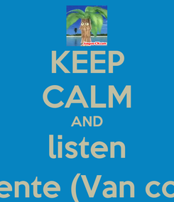 Poster: KEEP CALM AND listen Vicente (Van coco)