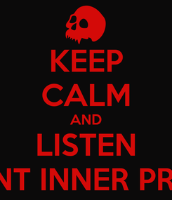 Poster: KEEP CALM AND LISTEN VIOLENT INNER PROTEST