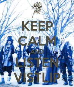 Poster: KEEP CALM AND LISTEN VISTLIP