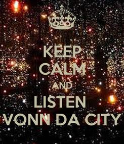 Poster: KEEP CALM AND LISTEN  VONN DA CITY