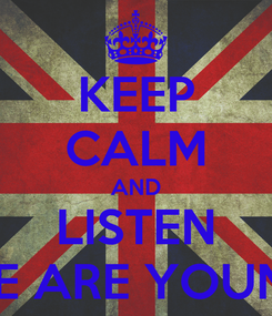 Poster: KEEP CALM AND LISTEN WE ARE YOUNG