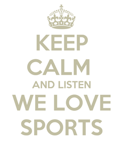 Poster: KEEP CALM  AND LISTEN WE LOVE SPORTS
