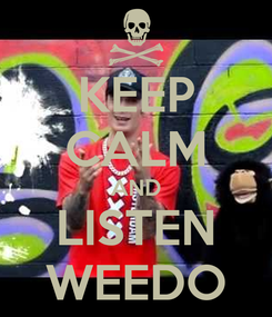 Poster: KEEP CALM AND LISTEN WEEDO