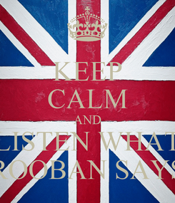 Poster: KEEP CALM AND LISTEN WHAT ROOBAN SAYS