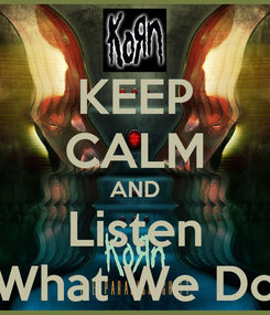 Poster: KEEP CALM AND Listen What We Do