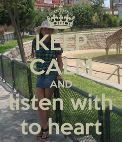 Poster: KEEP CALM AND listen with to heart