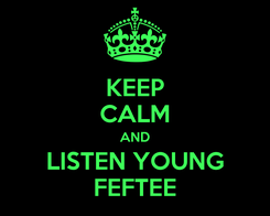 Poster: KEEP CALM AND LISTEN YOUNG FEFTEE