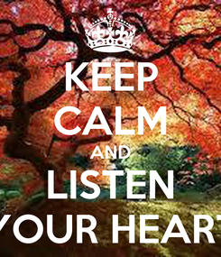 Poster: KEEP CALM AND LISTEN YOUR HEART