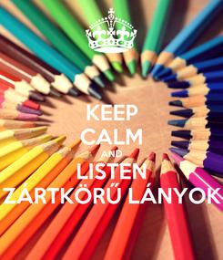 Poster: KEEP CALM AND LISTEN ZÁRTKÖRŰ LÁNYOK