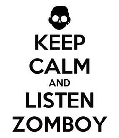 Poster: KEEP CALM AND LISTEN ZOMBOY