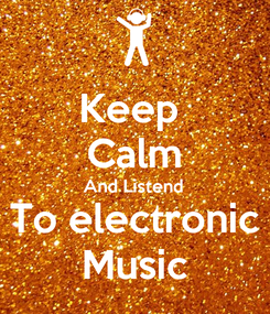 Poster: Keep  Calm And Listend To electronic Music