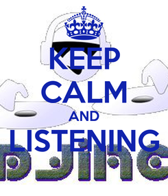 Poster: KEEP CALM AND LISTENING