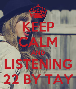 Poster: KEEP CALM AND LISTENING 22 BY TAY