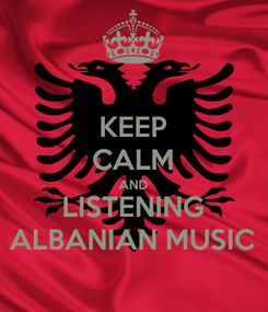 Poster: KEEP CALM AND LISTENING ALBANIAN MUSIC