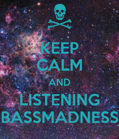 Poster: KEEP CALM AND LISTENING BASSMADNESS