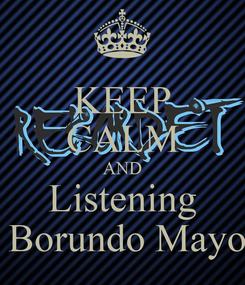 Poster: KEEP CALM AND Listening  Borundo Mayo