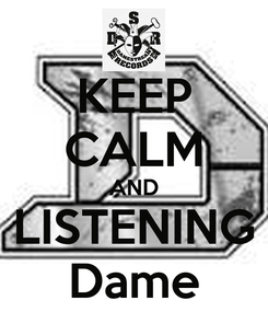 Poster: KEEP CALM AND LISTENING Dame