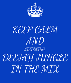 Poster: KEEP CALM AND LISTENING  DEEJAY JUNGLE IN THE MIX