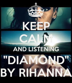 "Poster: KEEP CALM AND LISTENING ""DIAMOND"" BY RIHANNA"