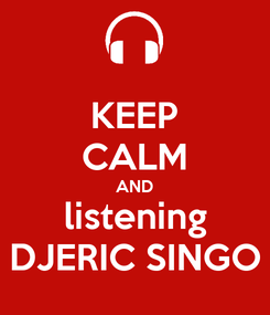 Poster: KEEP CALM AND listening DJERIC SINGO