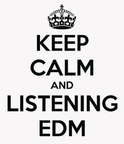 Poster: KEEP CALM AND LISTENING EDM