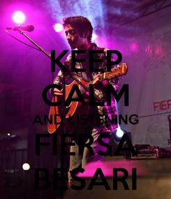 Poster: KEEP CALM AND LISTENING FIERSA BESARI