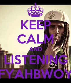 Poster: KEEP CALM AND LISTENING FYAHBWOY