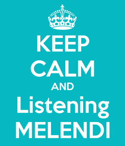 Poster: KEEP CALM AND Listening MELENDI