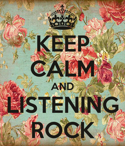 Poster: KEEP CALM AND LISTENING ROCK