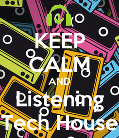 Poster: KEEP CALM AND Listening Tech House