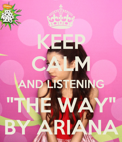 "Poster: KEEP CALM AND LISTENING ""THE WAY"" BY ARIANA"