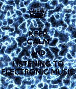 Poster: KEEP CALM AND LISTENING TO ELECTRONIC MUSIC