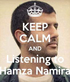 Poster: KEEP CALM AND Listening to Hamza Namira