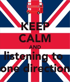 Poster: KEEP CALM AND listening to  one direction
