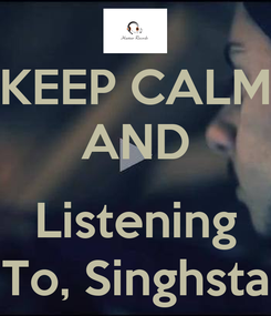 Poster: KEEP CALM AND  Listening To, Singhsta