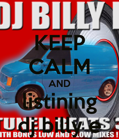 Poster: KEEP CALM AND listining dj billy e