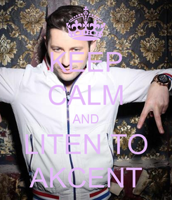 Poster: KEEP CALM AND LITEN TO AKCENT
